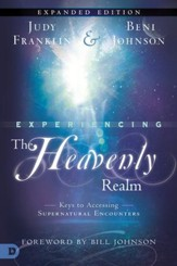 Experiencing the Heavenly Realms Expanded Edition: Keys to Accessing Supernatural Encounters - eBook