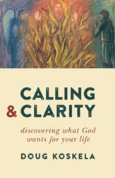 Calling and Clarity: Discerning What God Wants for Your Life