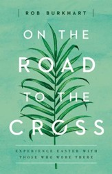 On The Road to the Cross: Experience Easter With Those Who Were There - eBook