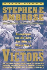 The Victors: Eisenhower And His Boys The Men Of World War Ii - eBook