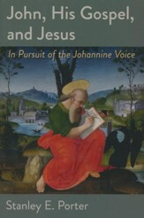 John, His Gospel, and Jesus: In Pursuit of the Johannine Voice