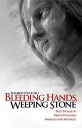 Bleeding Hands, Weeping Stone: True Stories of Divine Wonders, Miracles, and Messages - eBook
