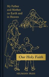 Our Holy Faith Series Book 1: My Father and Mother on Earth and in Heaven - eBook
