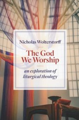The God We Worship: An Essay in Liturgical Theology