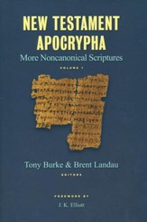 New Testament Apocrypha: More Noncanonical Scriptures, Volume 1