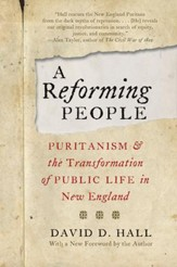 A Reforming People: Puritanism & the Transformation of Public Life in New England