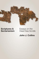 Scriptures & Sectarianism: Essays on the Dead Sea Scrolls