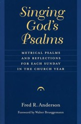 Singing God's Psalms: Metrical Psalms and Reflections for Each Sunday in the Church Year