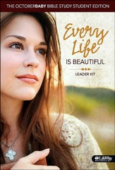 Every Life Is Beautiful: The October Baby Bible Study Leader Kit Student Edition