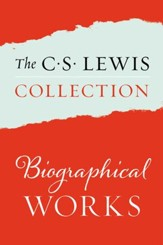 The Biographical Works of C.S. Lewis: All My Road Before Me; Surprised by Joy, Collected Letters of C. S. Lewis Volumes I, II, and II - eBook
