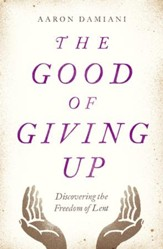 Giving Up: Discovering the Freedom of Lent - eBook