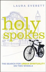 Holy Spokes: The Search for Urban Spirituality on Two Wheels