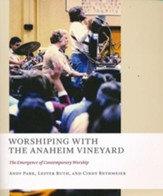 Worshiping with the Anaheim Vineyard: The Emergence of Contemporary Worship
