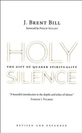 Holy Silence: The Gift of Quaker Spirituality, 2nd Ed.