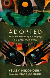 Adopted: The Sacrament of Belonging in a Fractured World