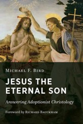 Jesus the Eternal Son: Answering Adoptionist  Christology