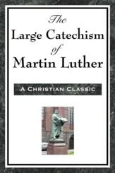 The Large Cathechism of Martin Luther - eBook