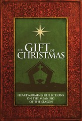 The Gift of Christmas: Heartwarming Reflections on the Meaning of the Season