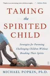 Taming the Spirited Child: Strategies for Parenting Challenging Children Without Breaking Their Spirits - eBook