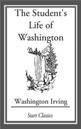 The Student's Life of Washington; Con: For Young Persons and for the Use of Schools - eBook