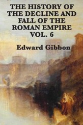 History of the Decline and Fall of the Roman Empire Vol 6 - eBook