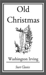 Old Christmas: From the Sketch Book  of Washington Irving - eBook
