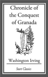 Chronicle of the Conquest of Granada  - eBook