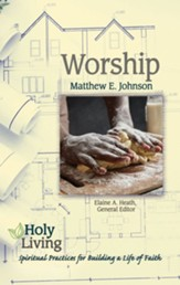 Worship: Spiritual Practices for Building a Life of Faith