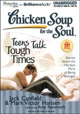 Chicken Soup for the Soul: Teens Talk Tough Times: Stories about the Hardest Part of Being a Teenager - Unabridged Audiobook on MP3