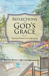 Reflections of God's Grace: Inspiring Devotions for Godly Living - eBook