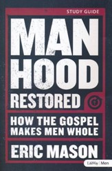 Manhood Restored: How the Gospel Makes Men Whole, Member Book