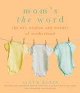 Mom's the Word: The Wit, Wisdom, and Wonder of Motherhood - eBook