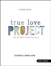 The True Love Project: How the Gospel Defines Your Purity (Leader Guide)