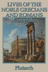 Lives of the Noble Grecians and Romans: Complete - eBook