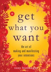 Get What You Want: The Art of Making and Manifesting Your Intentions - eBook