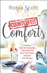 Counterfeit Comforts: Freedom from the Imposters That Keep You from True Peace, Purpose and Passion - eBook