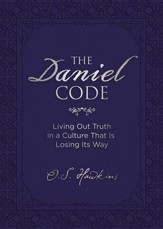The Daniel Code: Living Out Truth in a Culture That Is Losing Its Way - eBook
