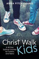 Christ Walk Kids: A 40-Day Spiritual Journey for Tweens and Teens - eBook