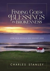 Finding God's Blessings in Brokenness: How Pain Reveals His Deepest Love - eBook