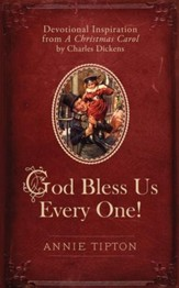 God Bless Us Every One!: Devotional Inspiration from A Christmas Carol by Charles Dickens - eBook