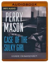 Perry Mason and the Case of the Sulky Girl: A Radio Dramatization on MP3-CD