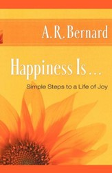 Happiness Is . . .: Simple Steps to a Life of Joy - eBook