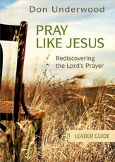 Pray Like Jesus Leader Guide: Rediscovering the Lord's Prayer - eBook