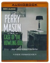 Perry Mason and the Case of the Howling Dog: A Radio Dramatization on MP3-CD
