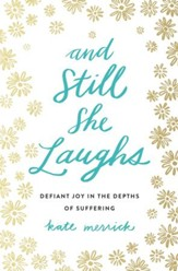 And Still She Laughs: Defiant Joy in the Depths of Suffering - eBook