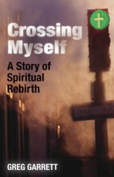 Crossing Myself: A Story of Spiritual Rebirth - eBook
