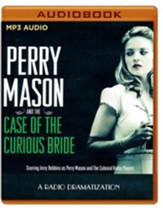 Perry Mason and the Case of the Curious Bride: A Radio Dramatization on MP3-CD