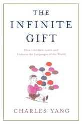 The Infinite Gift: How Children Learn and Unlearn the Languages of the World - eBook