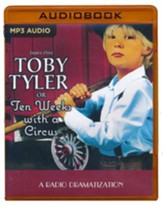 Toby Tyler or Ten Weeks with a Circus: A Radio Dramatization on MP3-CD