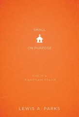 Small on Purpose: Life in a Significant Church - eBook